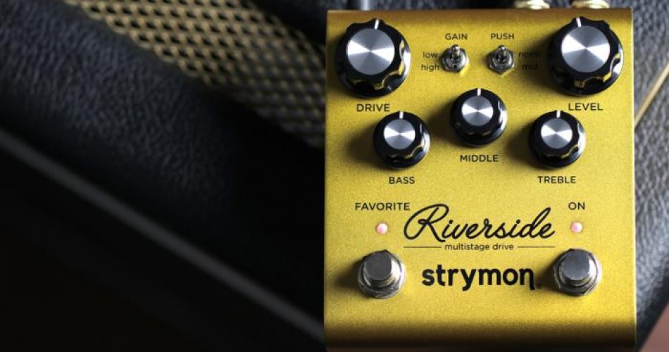 Strymon Announce Riverside - Multistage Drive pedal